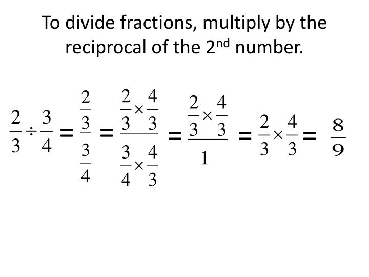 To divide fractions, multiply by the reciprocal of the 2