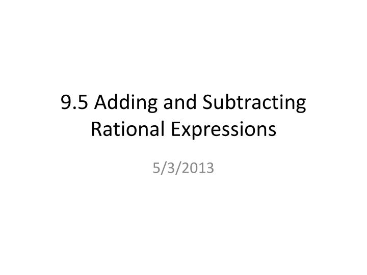 9 5 adding and subtracting rational expressions n.