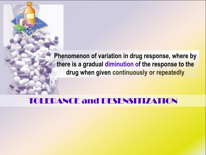 Phenomenon of variation in drug response, where by there is a gradual
