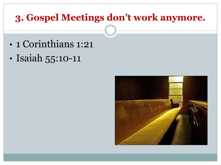 3. Gospel Meetings don't work anymore.