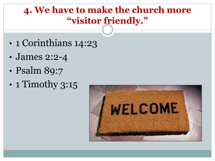"4. We have to make the church more ""visitor friendly."""