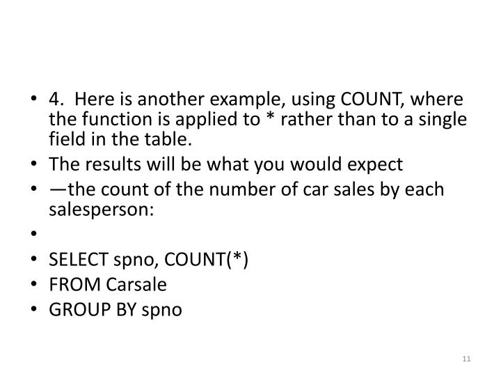 4.  Here is another example, using COUNT, where the function is applied to * rather than to a single field in the table.