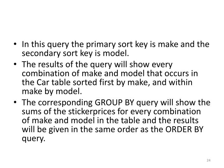 In this query the primary sort key is make and the secondary sort key is model.