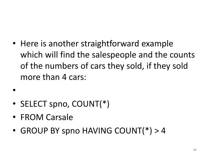 Here is another straightforward example which will find the salespeople and the counts of the numbers of cars they sold, if they sold more than 4 cars: