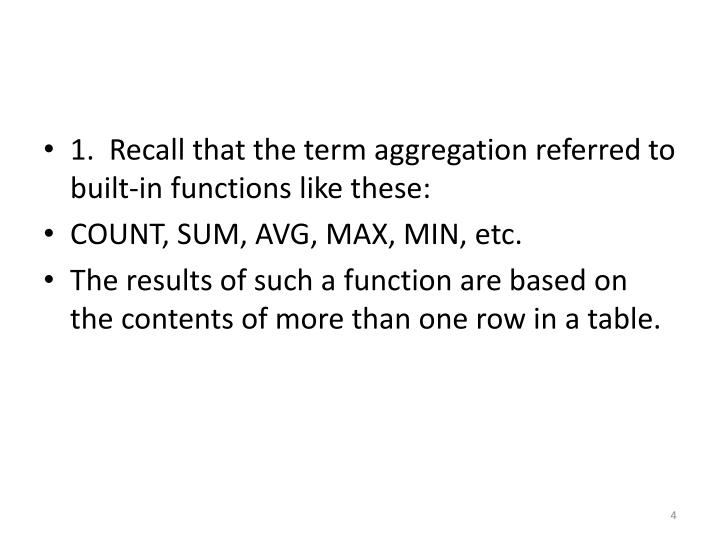 1.  Recall that the term aggregation referred to built-in functions like these: