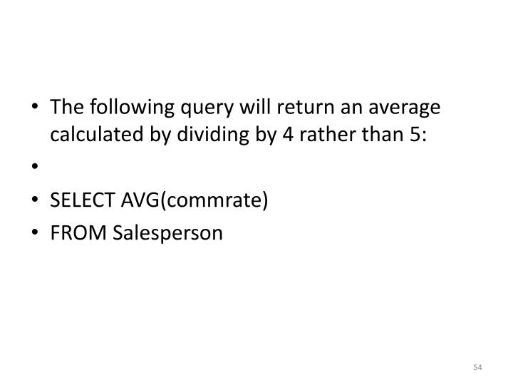 The following query will return an average calculated by dividing by 4 rather than 5: