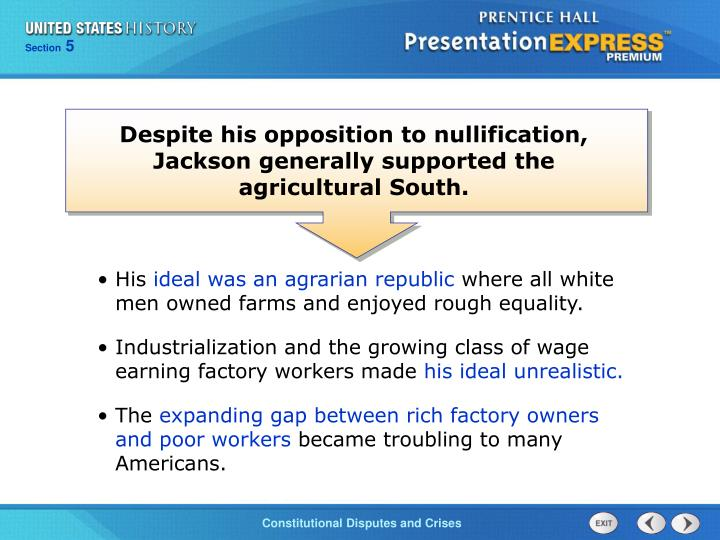 Despite his opposition to nullification, Jackson generally supported the agricultural South.