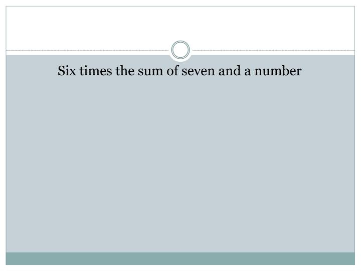 Six times the sum of seven and a number