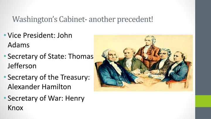 Washington's Cabinet- another precedent!
