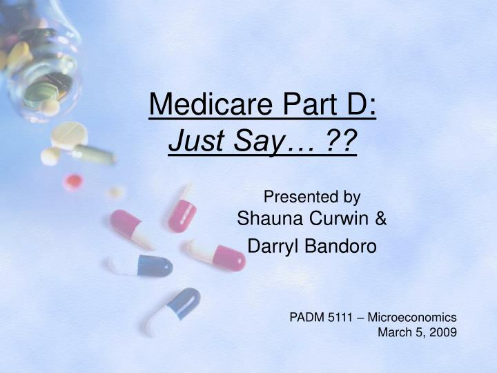 Medicare part d just say
