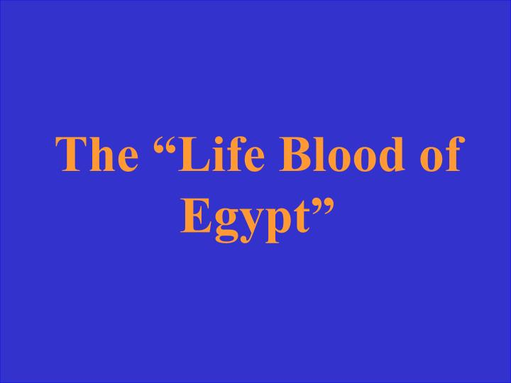 """The """"Life Blood of Egypt"""""""