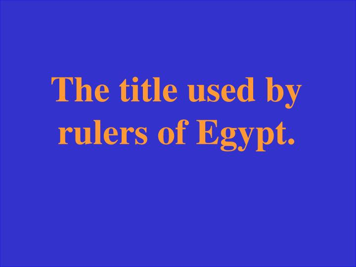 The title used by rulers of Egypt.