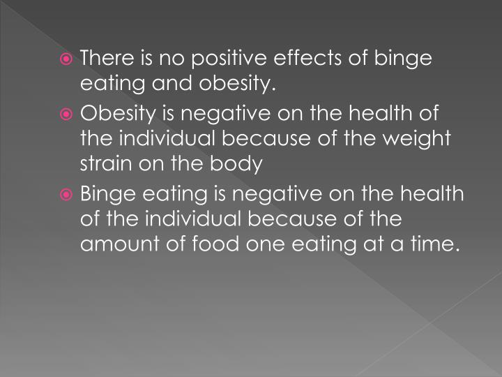 There is no positive effects of binge eating and obesity.