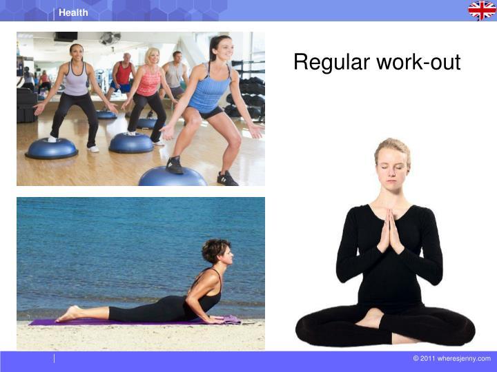 Regular work-out