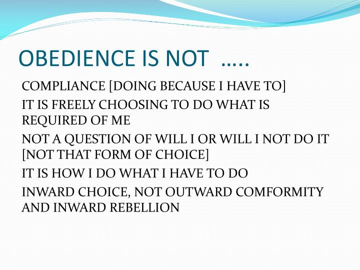 OBEDIENCE IS NOT  …..