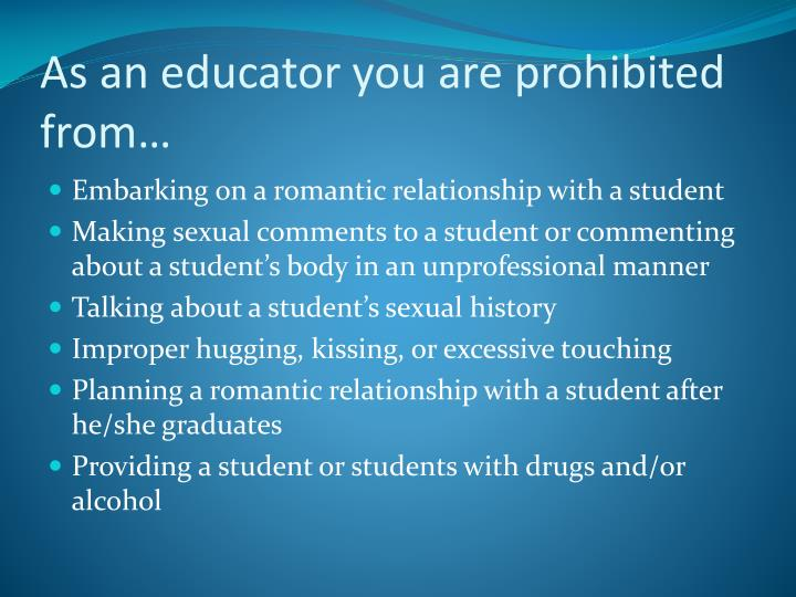 As an educator you are prohibited from…