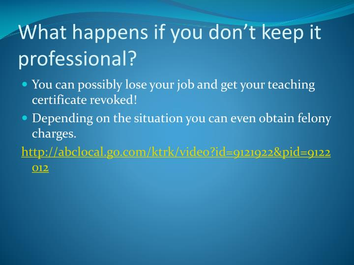 What happens if you don't keep it professional?