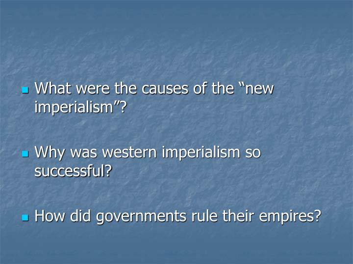 "What were the causes of the ""new imperialism""?"