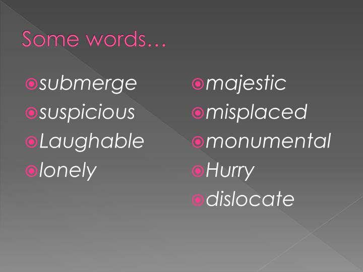 Some words…
