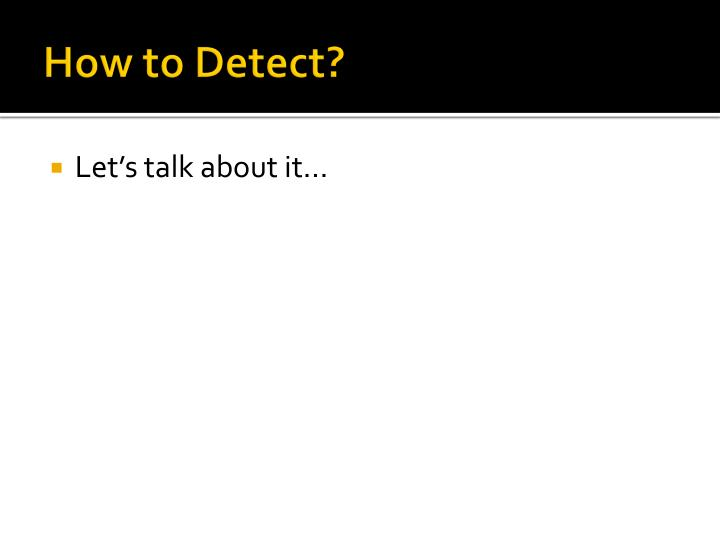 How to Detect?