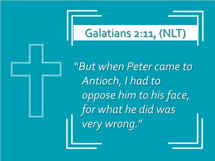 Galatians 2:11, (NLT)
