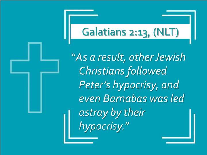 Galatians 2:13, (NLT)