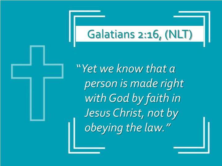 Galatians 2:16, (NLT)