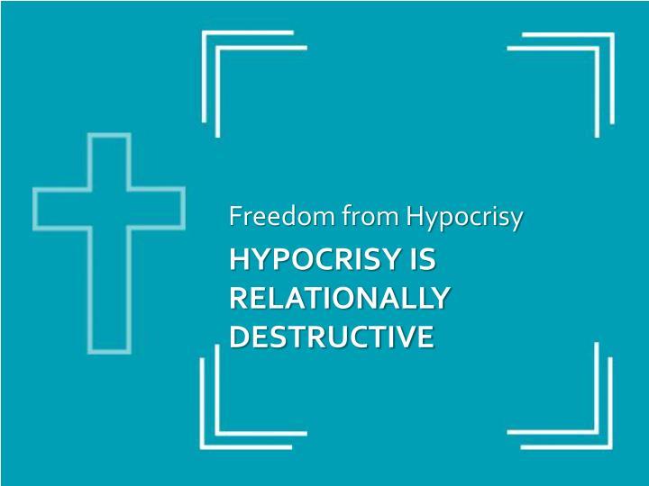 Freedom from Hypocrisy