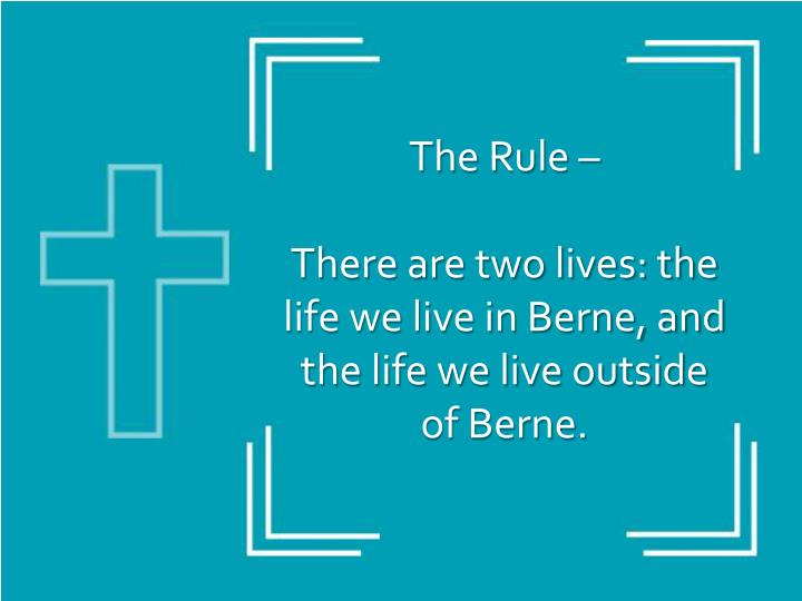 The rule there are two lives the life we live in berne and the life we live outside of berne