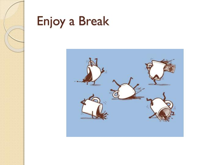 Enjoy a Break