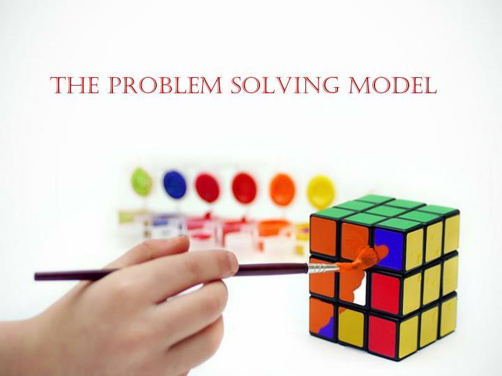 The problem Solving model
