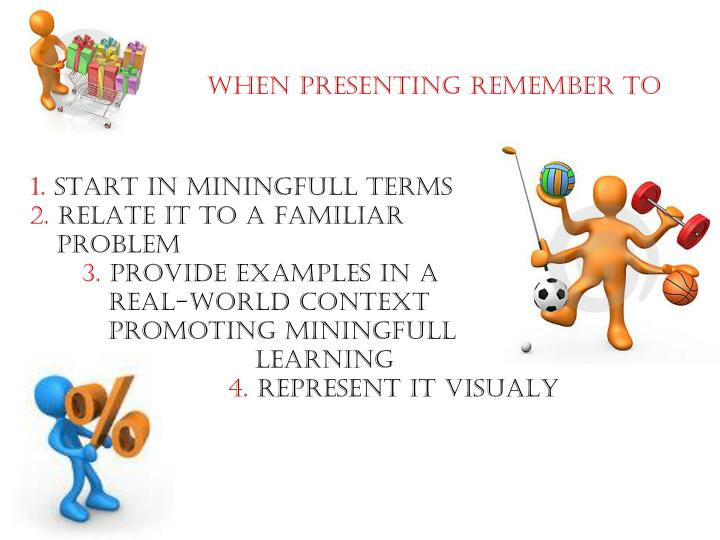 WHEN PRESENTING REMEMBER TO