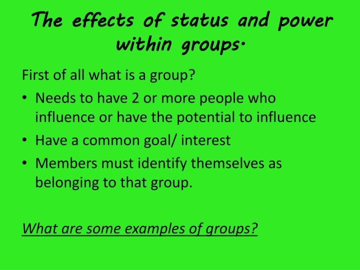 The effects of status and power within groups.