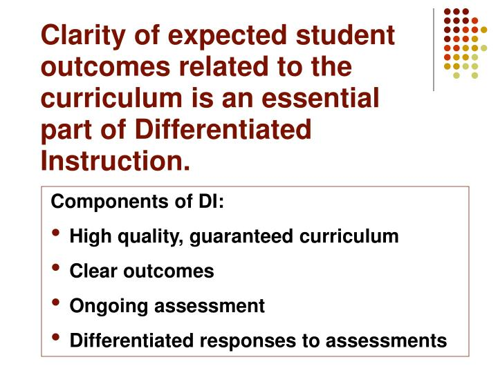 Clarity of expected student outcomes related to the curriculum is an essential part of Differentiated Instruction.