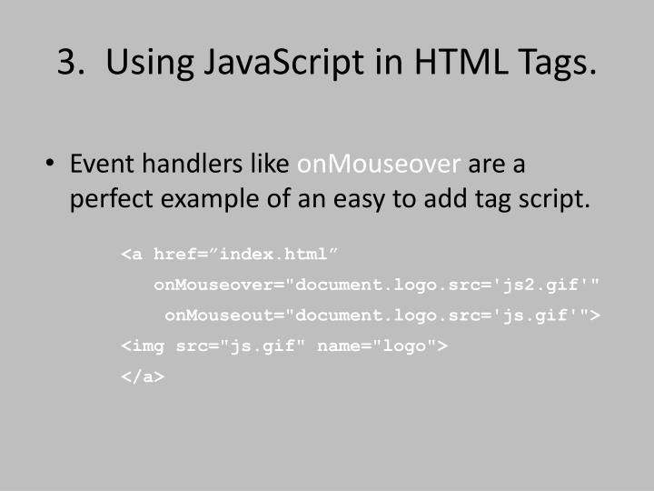 3.  Using JavaScript in HTML Tags.