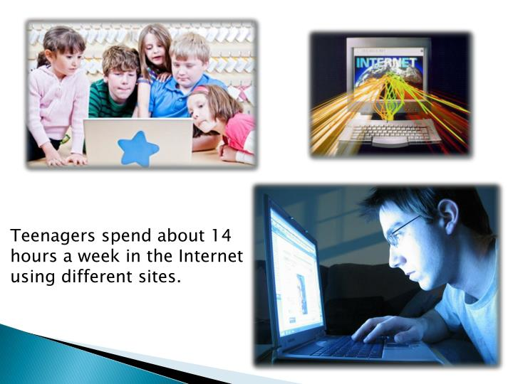 Teenagers spend about 14 hours a week in the Internet using different sites.