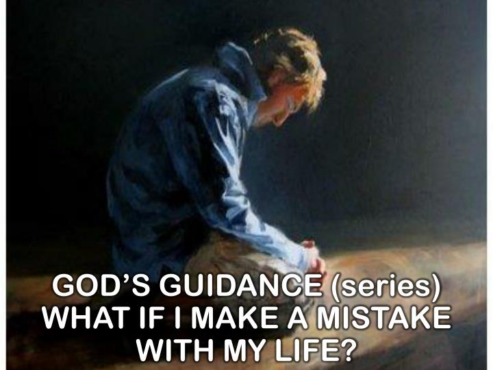 God s guidance series what if i make a mistake with my life