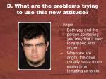 d what are the problems trying to use this new attitude