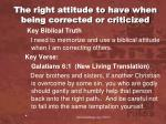 the right attitude to have when being corrected or criticized1