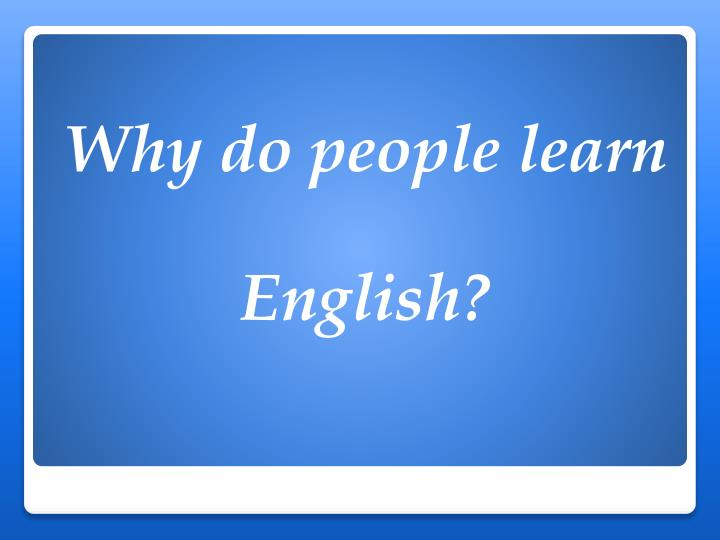 Why Learn English: 10 Reasons to Learn English