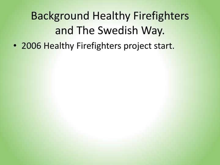 Background healthy firefighters and the swedish way