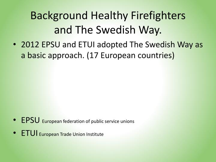 Background Healthy Firefighters and The Swedish Way.