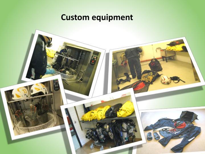 Custom equipment