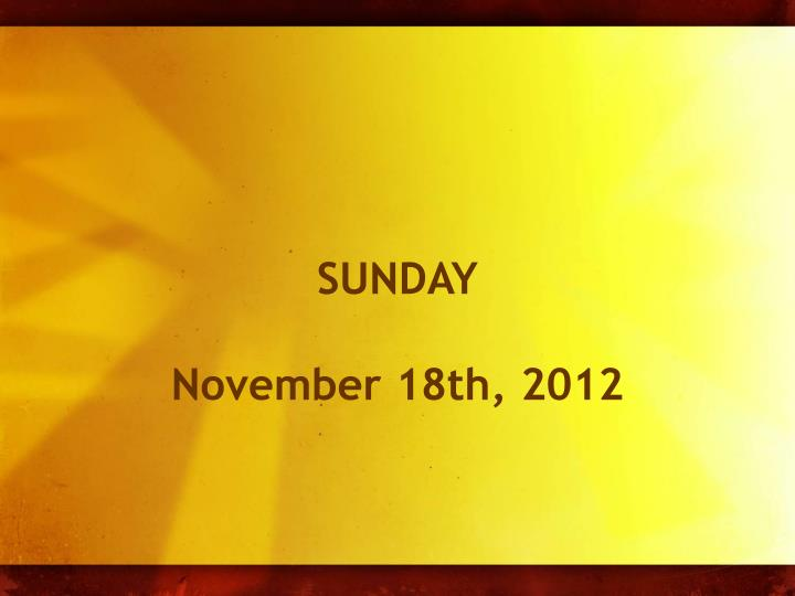Sunday november 18th 2012