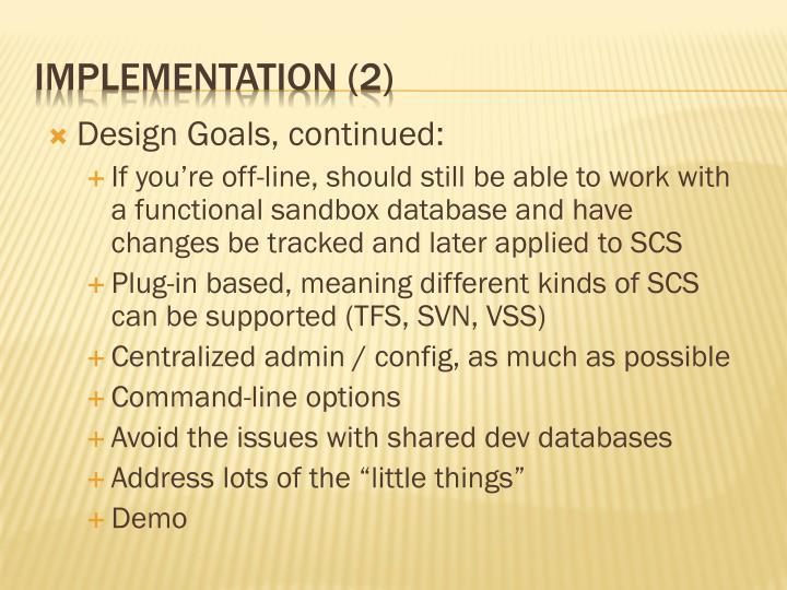 Design Goals, continued: