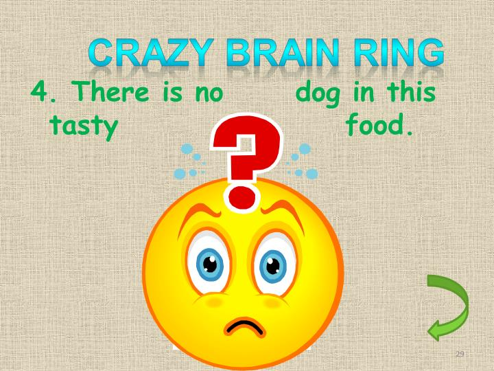 4. There is no      dog in this tasty                   food.