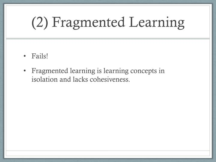(2) Fragmented Learning