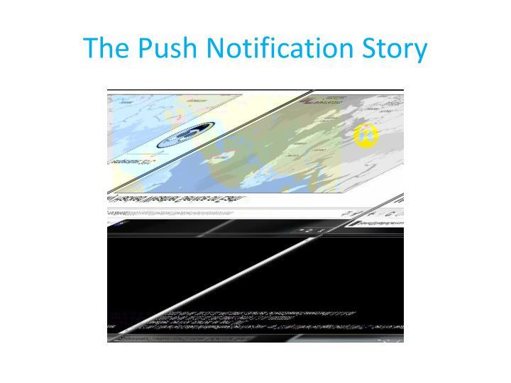 The Push Notification Story