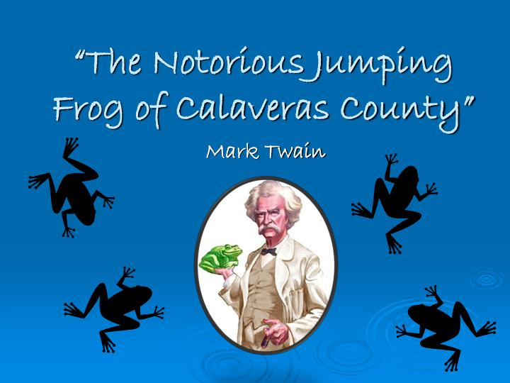 "language features in celebrated jumping frog Here we discuss the setting of ""the celebrated jumping frog of calaveras county"" by mark twain physical setting when it comes to the larger physical setting, the action in both the outer ()."