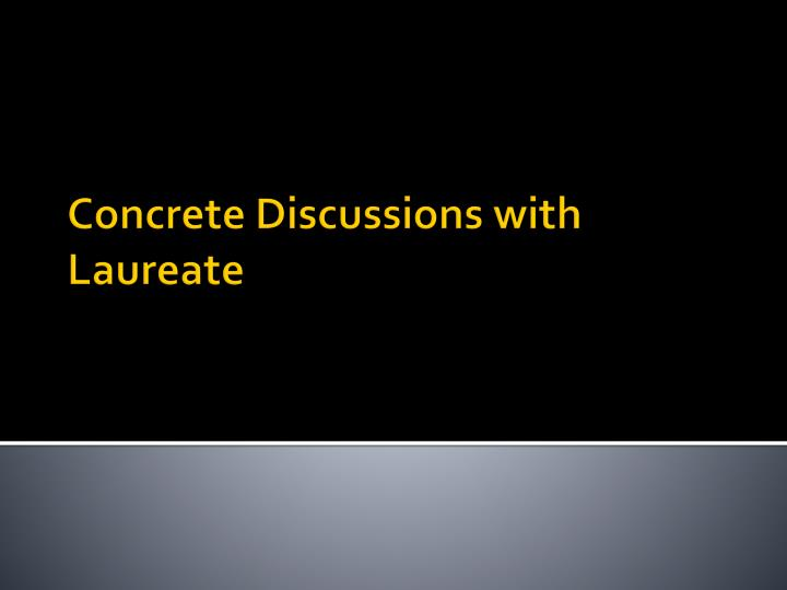 Concrete Discussions with Laureate
